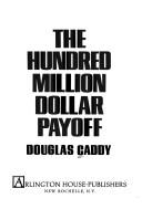 Download The hundred million dollar payoff.