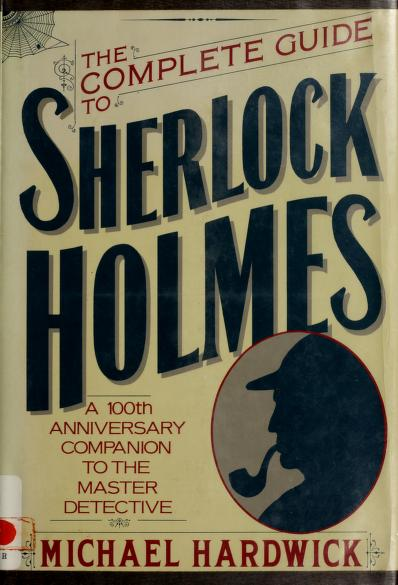 The complete guide to Sherlock Holmes by Michael Hardwick